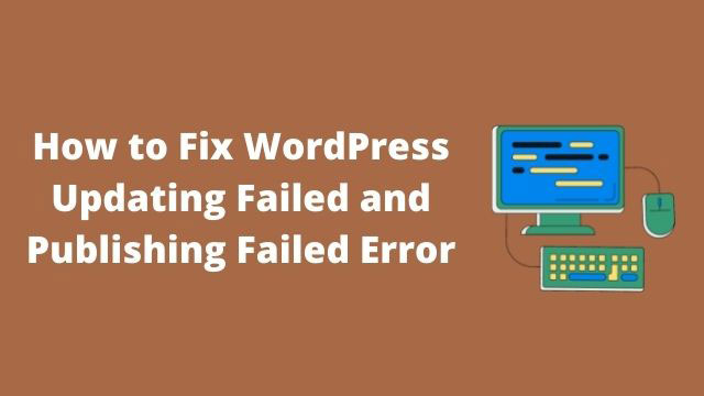 How to Fix WordPress Updating Failed and Publishing Failed Error