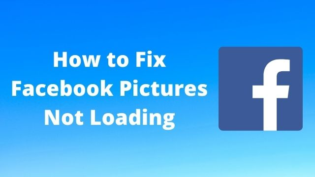 Fix Facebook Pictures Not Loading on Computer, Android, iPad